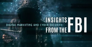 Digital Marketing and Cyber Security: Insights from the FBI