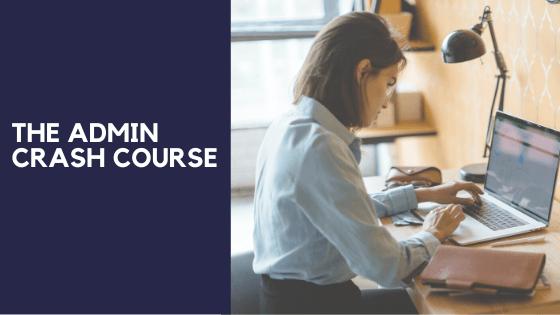 The Admin Crash Course - A course for administrative assistants