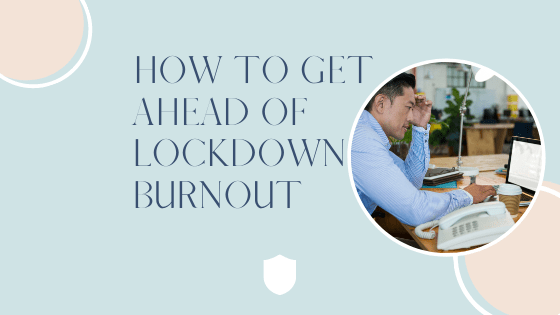 How to get ahead of lockdown burnout for assistants