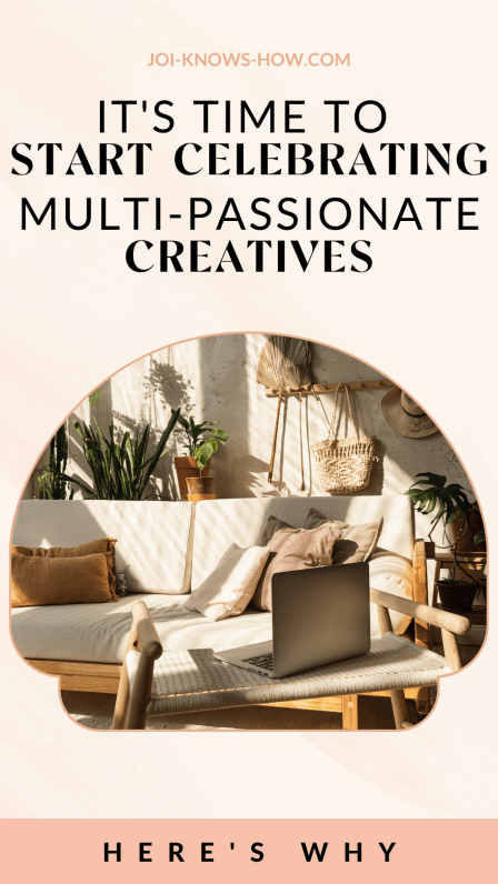 Celebrate Multi-Passionate Creatives | Multi-Passionate | multi-passionate creatives | Joi Knows How blog