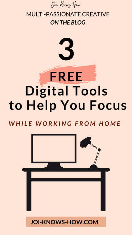 3 Free Digital Tools to help you stay focused while working from home   multi-passionate creatives   Joi Knows How blog
