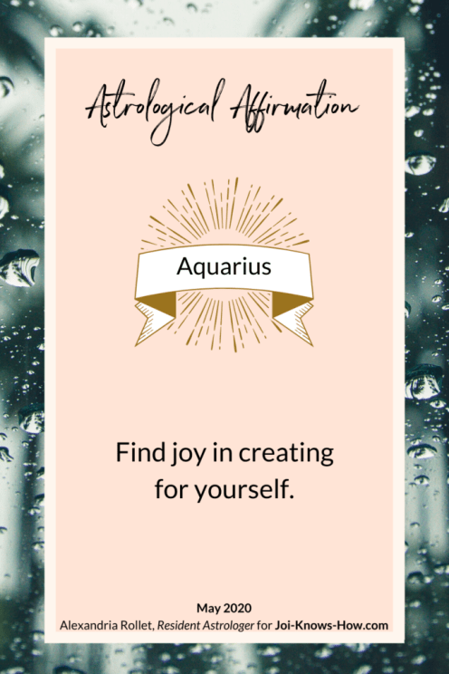 Aquarius | May 2020 Astrological Horoscopes | Affirmations | multi-passionate creatives | Joi Knows How blog