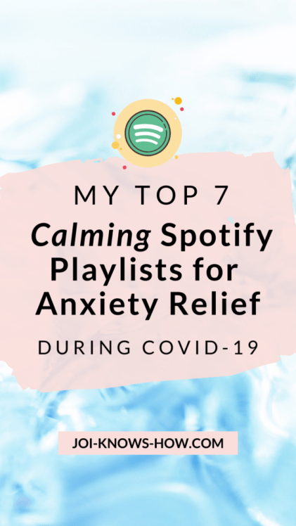Calming spotify playlists, covid-19, self-care, stress and anxiety relief, multi-passionate creative, joi knows how