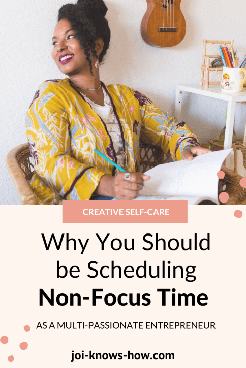 Burnout | Non-Focus Time | Self-Care | Creative Self-Care | Scheduling Non-Focus Time | multi-passionate creatives | Joi Knows How blog