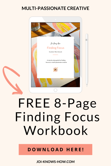 FREE Finding Focus Workbook for Multi-passionate creatives | Joi Knows How Blog | D'Ana Joi