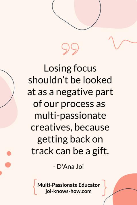 Losing Focus | multi-passionate creative | D'Ana Joi | Joi Knows How Blog | Creative Entrepreneur