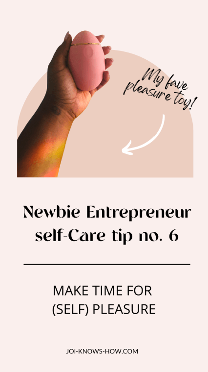 Self care tips for new creative entrepreneurs, celebrate yourself, multi-passioante, joi knows how, D'Ana Joi