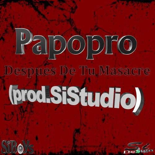 Papopro - Despues De Tu Masacre (prod.SiStudio) By SiDe$ign