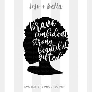 black woman brave confident strong beautiful gifted svg - blm cut file for cricut and silhouette