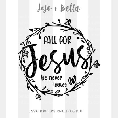 Fall for Jesus he never leaves you Svg - fall cut file for cricut and silhouette
