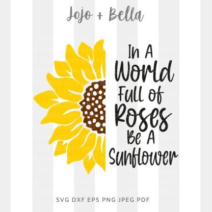 In a world full of roses be a sunflower Svg - flowers/wreaths cut file for cricut and silhouette