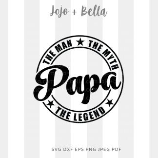 Papa the man the myth the legend Svg - A cute cut file for cricut and silhouette