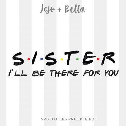 Sister I'll Be There For You Svg - Family cut file for cricut and silhouette
