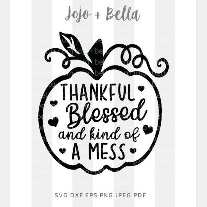 Thankful blessed And Kind Of A Mess Svg - fall cut file for cricut and silhouette