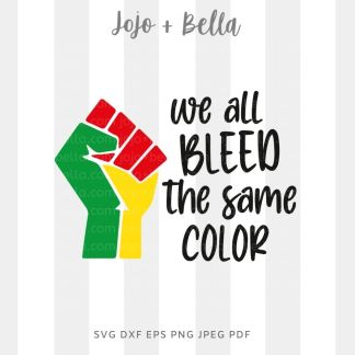 We all bleed the same color svg - black lives matter cut file for Cricut and Silhouette