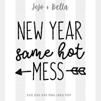 Same hot mess SVG - New Years cut file for Cricut and Silhouette