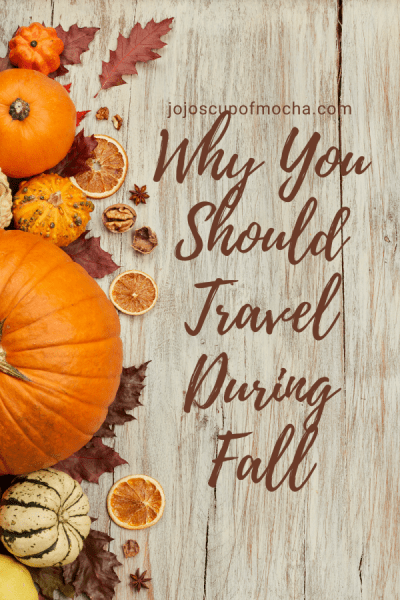 Why You Should Travel During Fall