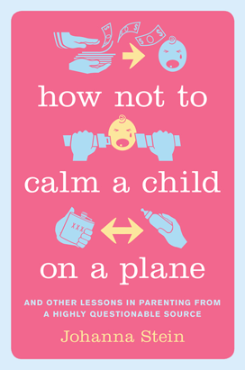 How Not to Calm a Child on a Plane by Johanna Stein