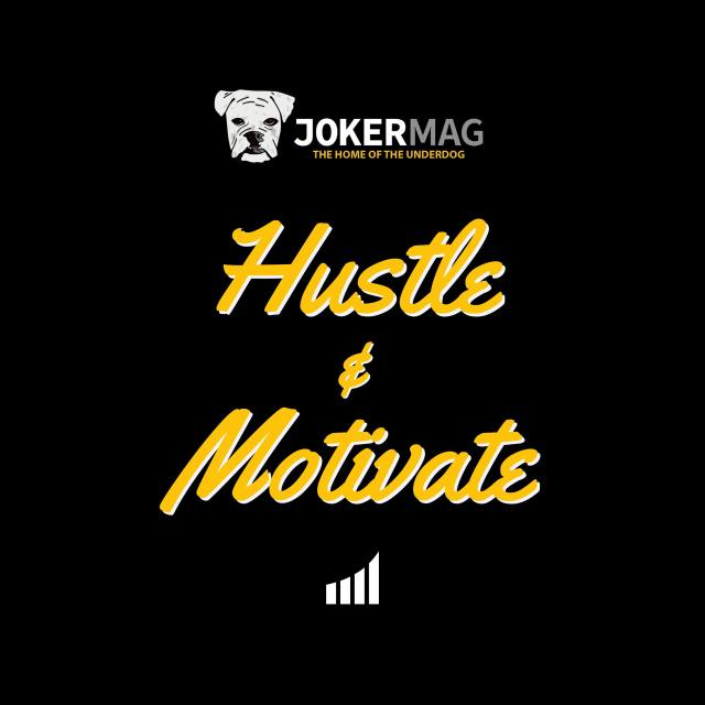 Hustle & Motivate Podcast by JokerMag.com, the home of the underdog