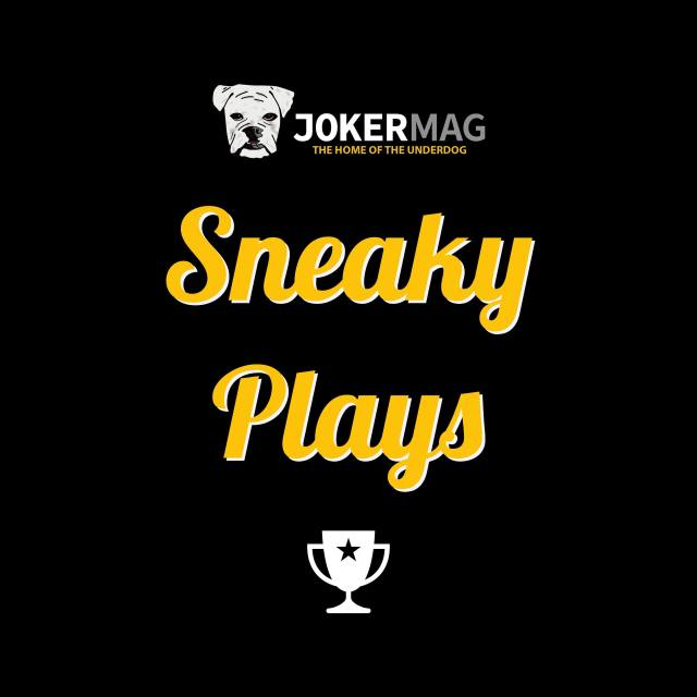 Sneaky Plays presented by JokerMag.com, the home of the underdog