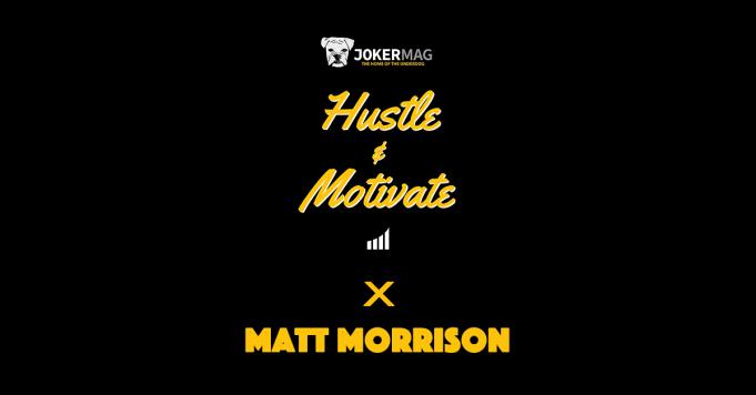Hustle & Motivate podcast featuring LW Branding's Matt Morrison, presented by JokerMag.com, the home of the underdog.