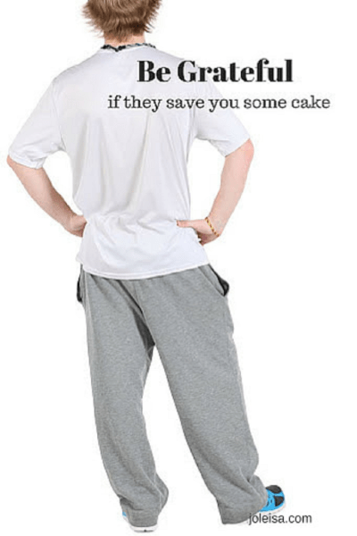 Be Grateful if they Save You Some Cake