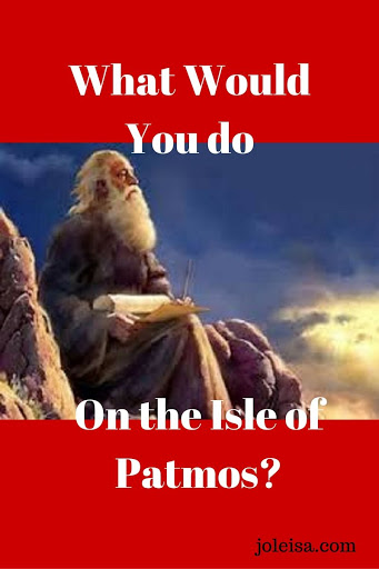 What Would You do on the Isle of Patmos