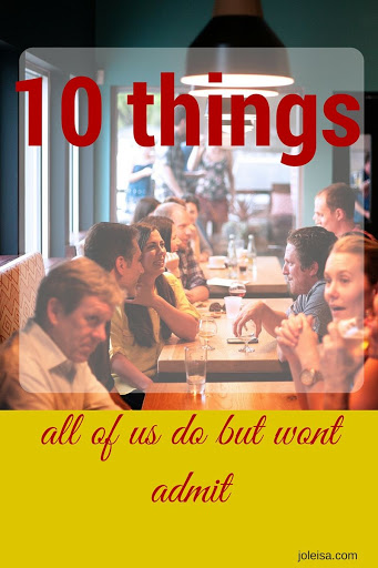 Ten things all of us do but won't admit