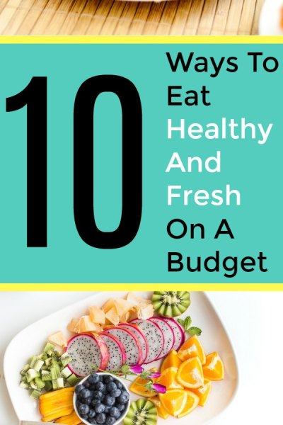 Ten ways to eat Healthy and Fresh on a Budget