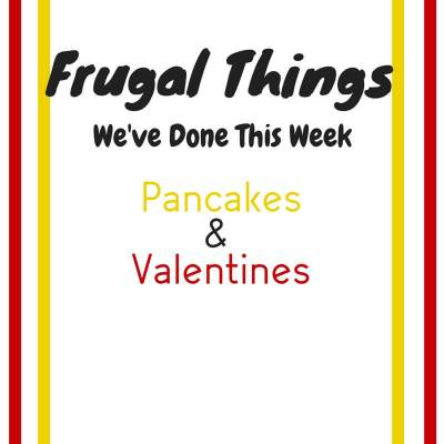 Frugal Things We've Done This Week- Pancakes and Valentines