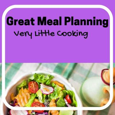 Great Meal Planning – Very Little Cooking