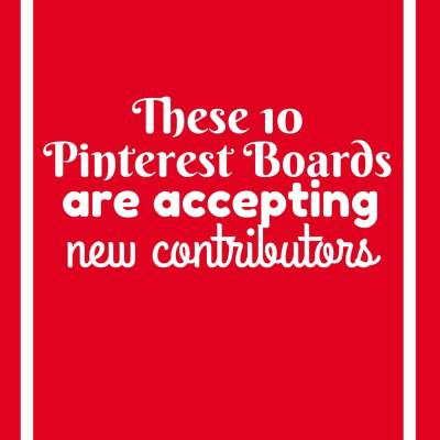 Ten Pinterest Boards that are Open to new Contributors