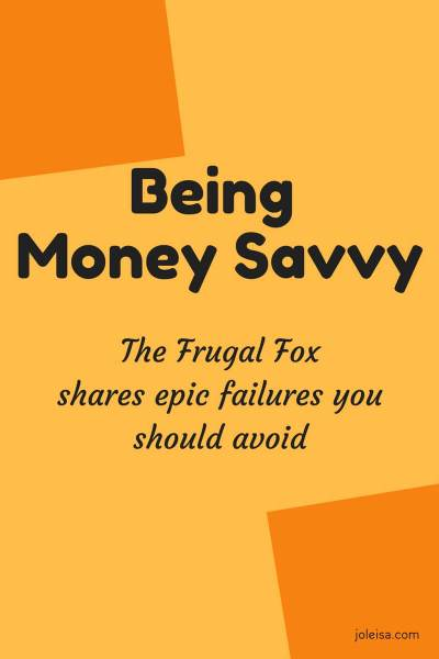 Epic Money Fails- to Being Money Savvy With the Frugal Fox
