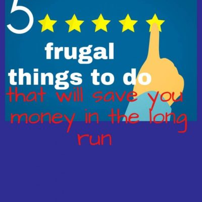 Five Frugal Things to do That Will Save you Money in the Long run