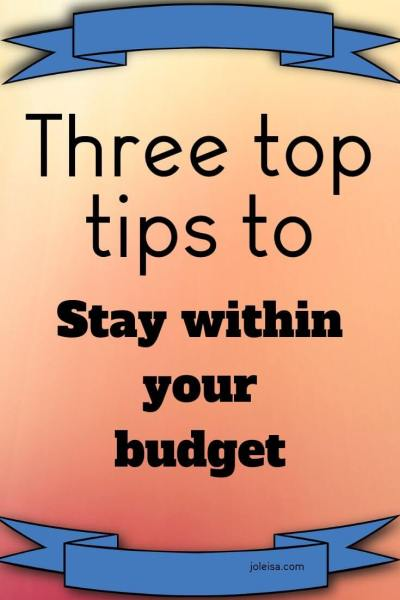 Top Three Tips to Help you Stay Within Your Budget