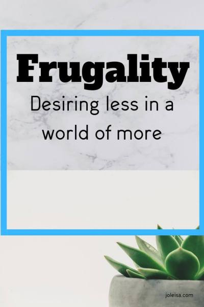 Frugality- Desiring Less in a World of More