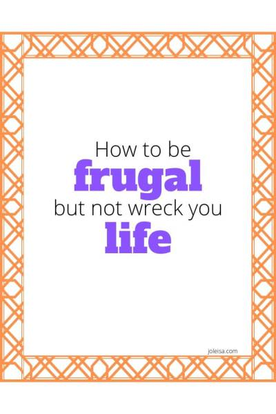 How to be Frugal but not Wreck Your Life