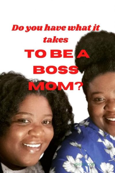 Do you Have What it Takes to be a Boss Mom