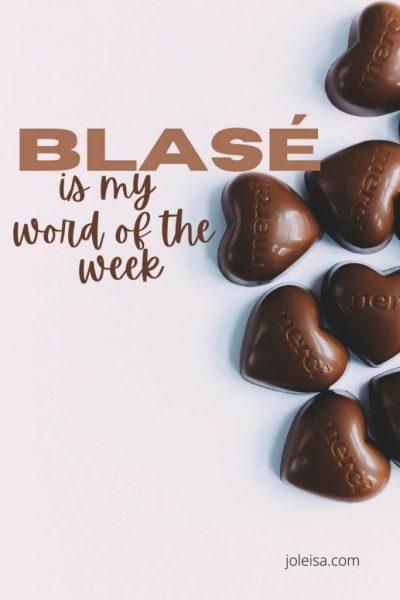 Blasé is my Word of the Week