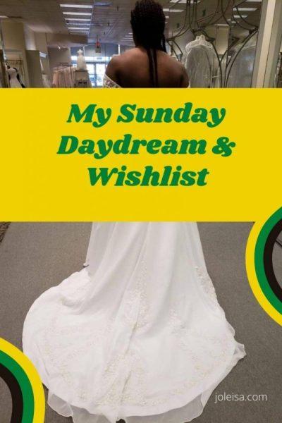 My Sunday Daydream and Wishlist