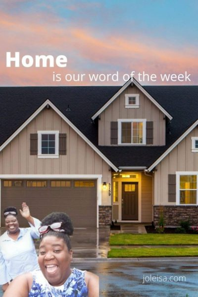 Again, our word of the Week is Home