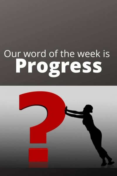 Our Word of the Week is Progress