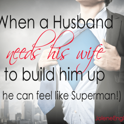 When a Husband Needs His Wife to Build Him Up