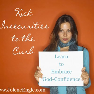 Kick Insecurities to the Curb:  Learn to Embrace God-Confidence