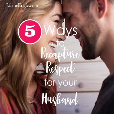 5 Ways to Recapture Respect for Your Husband