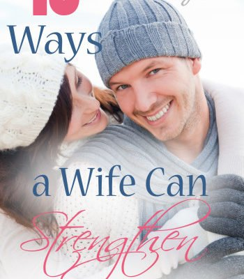 Top 15 Ways a Wife Can Strengthen Her Marriage