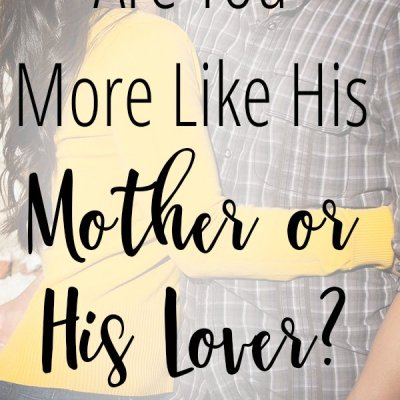 Are You More Like His Mother or His Lover?