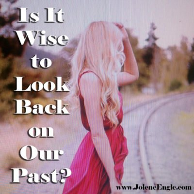 Is it Wise to Look Back on Our Past?