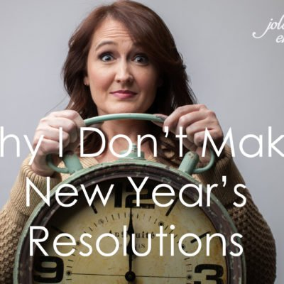 Why I Don't Make New Year's Resolutions…and what I do instead