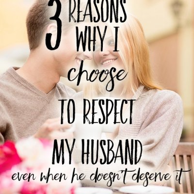 3 Reasons Why I Choose to Respect My Husband Even When He Doesn't Deserve It!